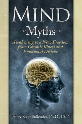 Mind Myths: Awakening to a New Freedom from Chronic Illness and Emotional Distress