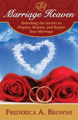 Marriage Heaven: Unlocking the Secrets to Prepare, Beware, and Repair Your Marriage