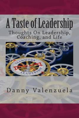 A Taste of Leadership: Thoughts on Leadership, Coaching, and Life