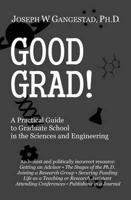 Good Grad!: A Practical Guide to Graduate School in the Sciences & Engineering