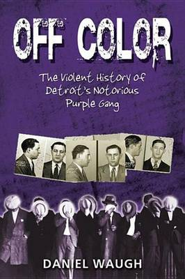 Off Color: The Violent History of Detroit's Notorious Purple Gang