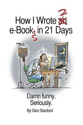 How I Wrote 2 E-Books in 21 Days: Damn Funny. Seriously.