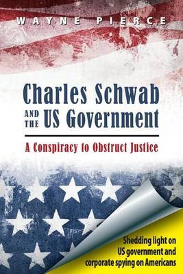 Charles Schwab & the Us Government  : A Conspiracy to Obstruct Justice