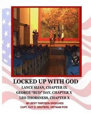 Locked Up with God: My Best Thirteen Speeches by Captain Guy D. Gruters, Vietnam POW