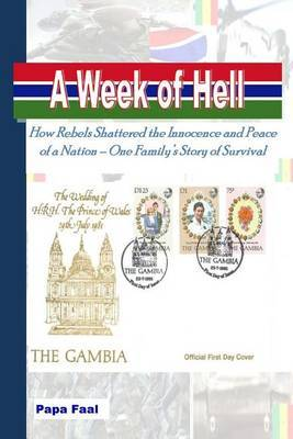 A Week of Hell: How Rebels Shattered the Innocence and Peace of a Nation - One Family's Story of Survival