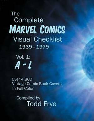 The Complete Marvel Comics Visual Checklist 1939-1979 Volume I: A - L