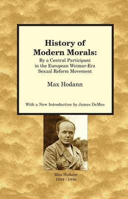 History of Modern Morals: By a Central Participant in the European Weimar-Era Sexual Reform Movement