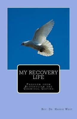 My Recovery Life: Freedom from Alcoholism and Chemical Coping
