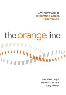 The Orange Line: A Woman's Guide to Integrating Career, Family and Life