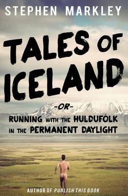 Tales of Iceland: Running with the Huldufolk in the Permanent Daylight