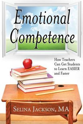 Emotional Competence: How Teachers Can Get Students to Learn Easier and Faster