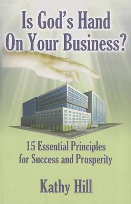 Is God's Hand on Your Business?: 15 Essential Principles for Success and Prosperity