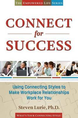 Connect for Success: Using Connecting Styles to Make Workplace Relationships Work for You