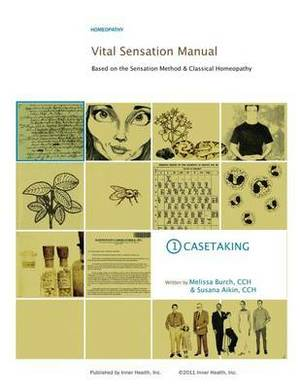 Vital Sensation Manual Unit 1: Casetaking in Homeopathy: Based on the Sensation Method & Classical Homeopathy