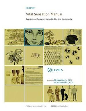 Vital Sensation Manual Unit 2: Levels in Homeopathy: Based on the Sensation Method & Classical Homeopathy