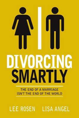 Divorcing Smartly: The End of a Marriage Isn't the End of the World