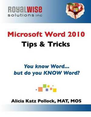 Microsoft Word 2010 Tips & Tricks  : You Know Word, But Do You Know Word?