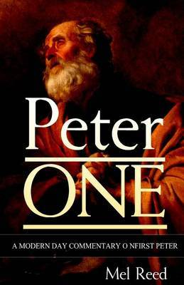 Peter One: A Modern Day Commentary on First Peter
