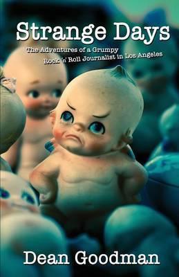Strange Days: The Adventures of a Grumpy Rock 'n' Roll Journalist in Los Angeles