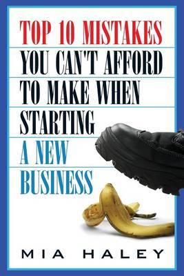 Top 10 Mistakes You Can't Afford to Make When Starting a New Business