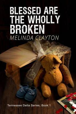 Blessed Are the Wholly Broken: Book 1