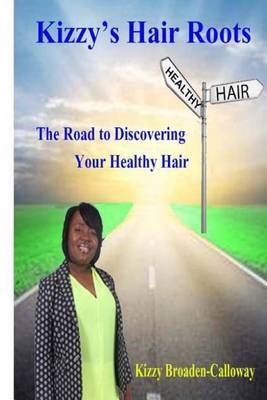 Kizzy's Hair Roots: The Road to Discovering Your Healthy Hair