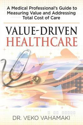 Value-Driven Healthcare: A Medical Professional's Guide to Measuring Value and Addressing Total Cost of Care