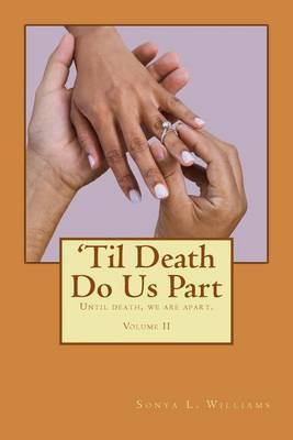 'Til Death Do Us Part: Until Death, We Are Apart.