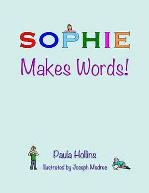 Sophie Makes Words!: A Personalized World of Words Based on the Letters in the Name Sophie, with Humorous Poems and Colorful Illustrations.