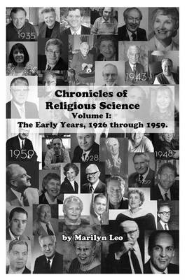 Chronicles of Religious Science: Volume I: The Early Years, 1926 Through 1959