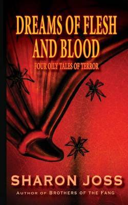 Dreams of Flesh & Blood  : Four Oily Tales of Terror