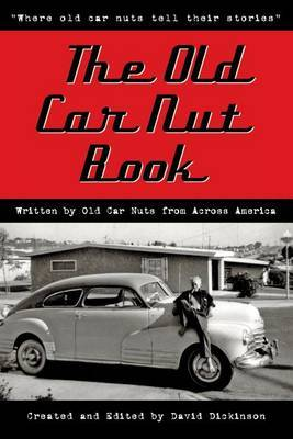 The Old Car Nut Book: Where Old Car Nuts Tell Their Stories