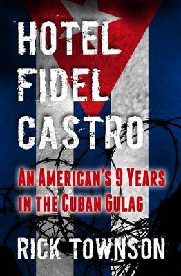 Hotel Fidel Castro: An American's Nine Years in the Cuban Gulag
