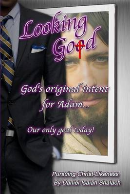 Looking God: God's Original Intent for Adam; Our Only Goal Today.