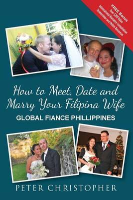 How to Meet, Date and Marry Your Filipina Wife: Global Fiance Phillippines