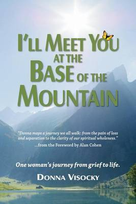 I'll Meet You at the Base of the Mountain: One Woman's Journey from Grief to Life.