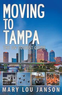 Moving to Tampa: The Un-Tourist Guide