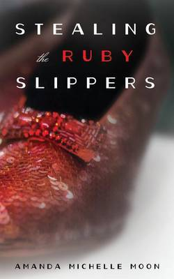 Stealing the Ruby Slippers