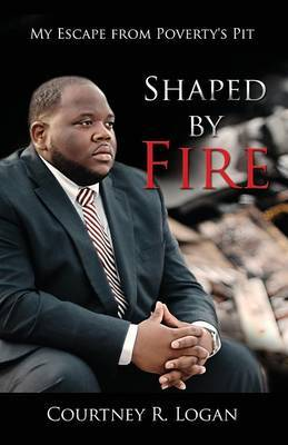 Shaped by Fire: My Escape from Poverty's Pit