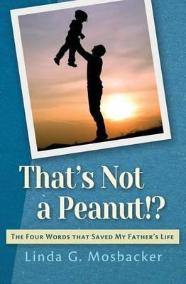 That's Not a Peanut!?: The Four Words That Saved My Father's Life
