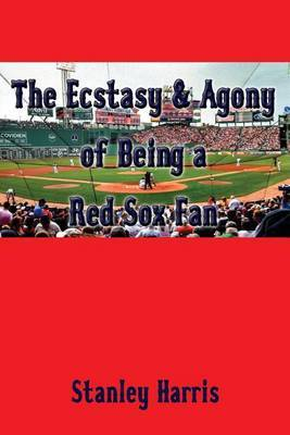 The Ecstasy & Agony of Being a Red Sox Fan