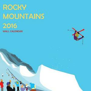Rocky Mountain Wall Calendar: 2016