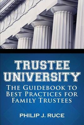 Trustee University: The Guidebook to Best Practices for Family Trustees