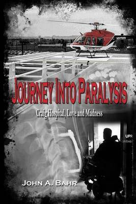 Journey Into Paralysis: Craig Hospital, Love and Madness