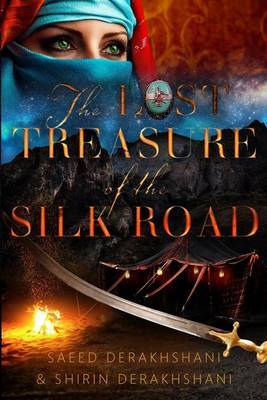 The Lost Treasure of the Silk Road: A Historical Novel Set in Ancient Persia
