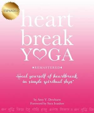Heartbreak Yoga Remastered: Heal Yourself of Heartbreak in Simple Spiritual Steps