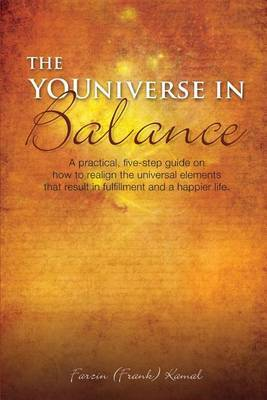 The Youniverse in Balance: A Practical, Five-Step Guide on How to Realign the Universal Elements That Result in Fulfillment and a Happier Life.