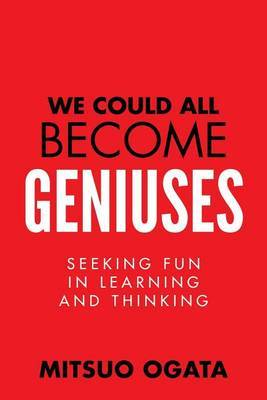 We Could All Become Geniuses: Seeking Fun in Learning and Thinking