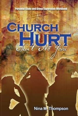 Church Hurt Ain't No Joke: Personal Study and Group Exploration Workbook