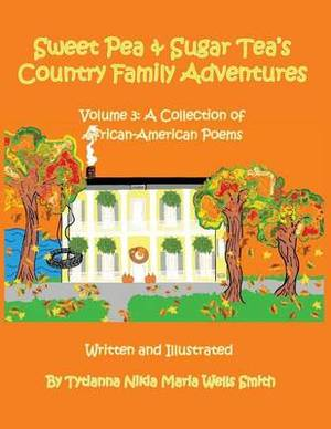 Sweet Pea and Sugar Tea's Country Family Adventures: Volume 3: A Collection of African-American Poems